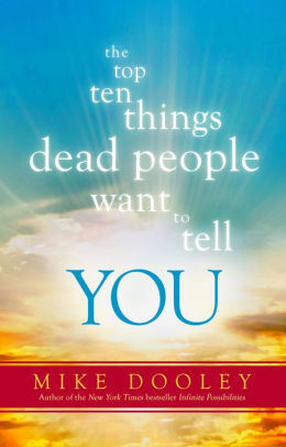The Top 10 Things Dead People Want to Tell You